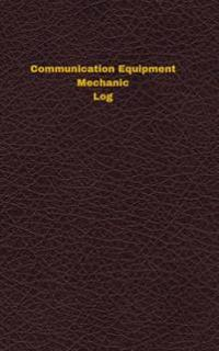 Communication Equipment Mechanic Log: Logbook, Journal - 102 Pages, 5 X 8 Inches