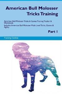 American Bull Molosser Tricks Training American Bull Molosser Tricks & Games Training Tracker & Workbook. Includes: American Bull Molosser Multi-Level