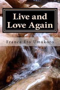 Live and Love Again: It Can Be Done