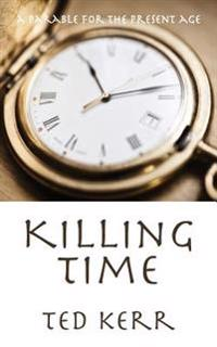 Killing Time: A Parable for the Present Age