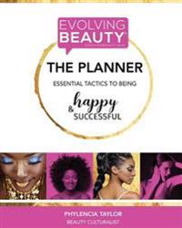 Evolving Beauty, the Planner: Essential Tactics to Being Happy & Successful