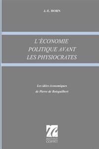 L'Economie Politique Avant Les Physiocrates: Les Idees Economiques de Pierre de Boisguilbert