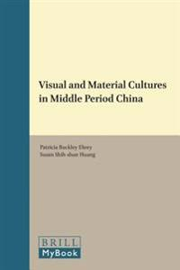 Visual and Material Cultures in Middle Period China