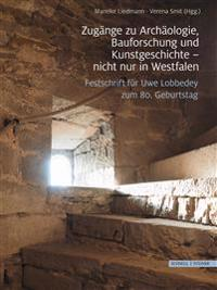 Zugange Zu Archaologie, Bauforschung Und Kunstgeschichte - Nicht Nur in Westfalen: Festschrift Fur Uwe Lobbedey Zum 80. Geburtstag
