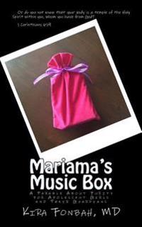 Mariama's Music Box: A Parable about Purity for Young Ladies and Their Guardians