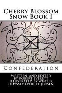 Cherry Blossom Snow: Book 1: Confederation