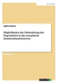 Moglichkeiten Der Einbeziehung Des Flugverkehrs in Das Europaische Emissionshandelssystem