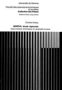 Geneve, Etude Regionale: Essai D'Analyse Semiologique En Geographie Humaine