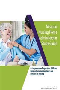 Missouri Nursing Home Administrator Study Guide