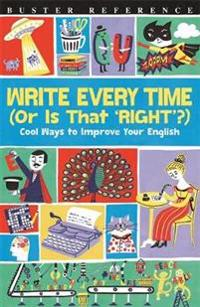 Write Every Time (or Is That 'right'?): Cool Ways to Improve Your English