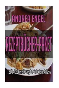 Rezeptbucher-Paket: 200+ Leckere Rezepte Zu Jedem Anlass ( Nudelgerichte, Reisgerichte, Suppen, Saucen, Dips & Aufstriche, Salate, Low Car