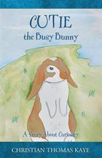 Cutie the Busy Bunny: A Story about Curiosity
