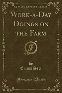 Work-a-Day Doings on the Farm (Classic Reprint)