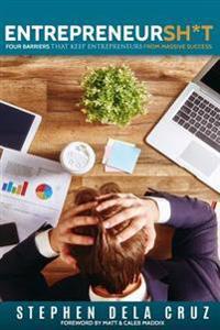 Entrepreneursh*t: Four Barriers That Keeps Entrepreneurs from Massive Success