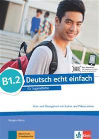 Deutsch echt einfach B1.2. Kurs- und Übungsbuch mit Audios und Videos online