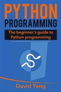 Python Programming: The Beginner's Guide to Python Programming