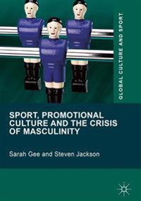 Sport, Promotional Culture and the Crisis of Masculinity