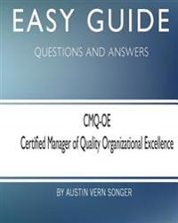 Easy Guide: Cmq-OE Certified Manager of Quality Organizational Excellence: Questions and Answers