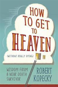 How to Get to Heaven Without Really Dying