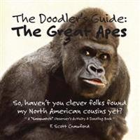 "The Doodler's Guide: The Great Apes: A ""sasquatch"" Observer's Activity & Doodling Book"