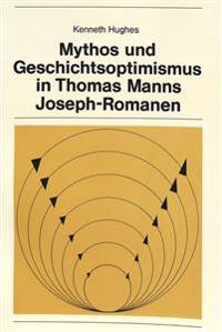 Mythos Und Geschichtsoptimismus in Thomas Manns Joseph-Romanen