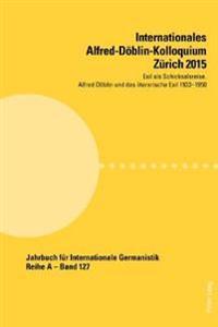 Internationales Alfred-Doeblin-Kolloquium Zuerich 2015: Exil ALS Schicksalsreise. Alfred Doeblin Und Das Literarische Exil 1933-1950