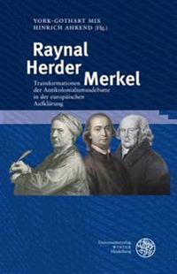 Raynal - Herder - Merkel: Transformationen Der Antikolonialismusdebatte in Der Europaischen Aufklarung