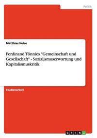 """Ferdinand Tonnies """"Gemeinschaft Und Gesellschaft"""" - Sozialismuserwartung Und Kapitalismuskritik"""