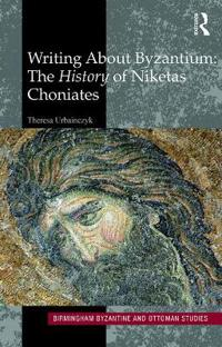Writing about Byzantium: The History of Niketas Choniates