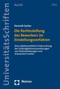 Die Rechtsstellung Des Bewerbers Im Einstellungsverfahren: Eine Arbeitsrechtliche Untersuchung Der Zulassigkeitsvoraussetzungen Von Datenerhebungen Un