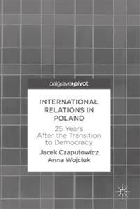 International Relations in Poland: 25 Years After the Transition to Democracy
