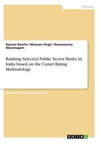 Ranking Selected Public Sector Banks in India Based on the Camel Rating Methodology