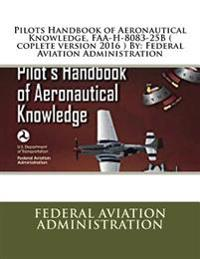 Pilots Handbook of Aeronautical Knowledge, FAA-H-8083-25b ( Coplete Version 2016 ) by: Federal Aviation Administration