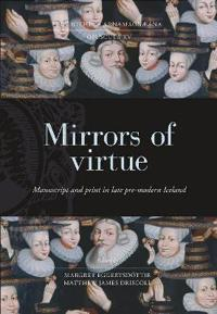 Mirrors of Virtue: Manuscript and Print in Late Pre-Modern Iceland, 1530 to 1930