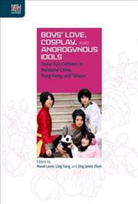 Boys` Love, Cosplay, and Androgynous Idols - Queer Fan Cultures in Mainland China, Hong Kong, and Taiwan