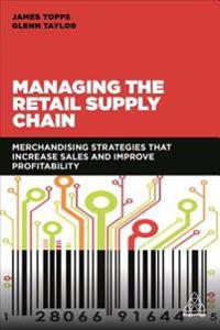 Managing the Retail Supply Chain: Merchandising Strategies That Increase Sales and Improve Profitability