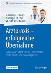 Arztpraxis - Erfolgreiche Übernahme: Betriebswirtschaft, Steuer, Gesellschaftsrecht, Berufs- Und Zulassungsrecht