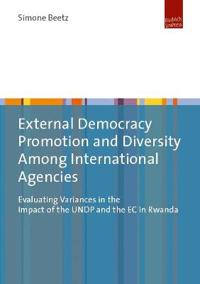 External Democracy Promotion and Diversity Among International Agencies: Evaluating Variances in the Impact of the Undp and the EC in Rwanda