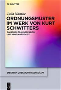 Ordnungsmuster Im Werk Von Kurt Schwitters: Zwischen Transgression Und Regelhaftigkeit