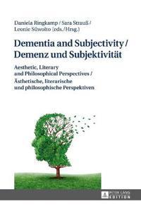 Dementia and Subjectivity / Demenz Und Subjektivitaet: Aesthetic, Literary and Philosophical Perspectives / Aesthetische, Literarische Und Philosophis