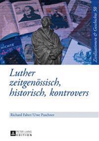 Luther: Zeitgenoessisch, Historisch, Kontrovers