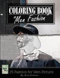 Men Fashion Modern Grayscale Photo Adult Coloring Book, Mind Relaxation Stress Relief: Just Added Color to Release Your Stress and Power Brain and Min