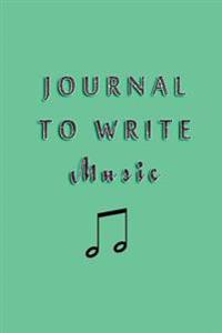 Journal to Write Music: Blank Journal Notebook to Write in