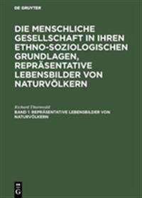 Repr Sentative Lebensbilder Von Naturv Lkern: Aus: Die Menschliche Gesellschaft in Ihren Ethno-Soziologischen Grundlagen, Repr Sentative Lebensbilder