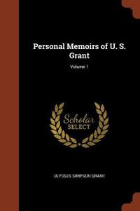 Personal Memoirs of U. S. Grant; Volume 1