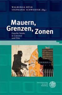 Mauern, Grenzen, Zonen: Geteilte Stadte in Literatur Und Film