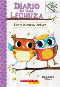 Diario de Una Lechuza #4: Eva Y La Nueva Lechuza (Eva and the New Owl): Un Libro de la Serie Branches = Eva and the New Owl