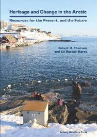 Heritage and Change in the Arctic: Resources for the Present, and the Future