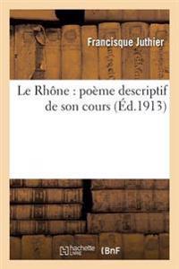 Le Rhone: Poeme Descriptif de Son Cours