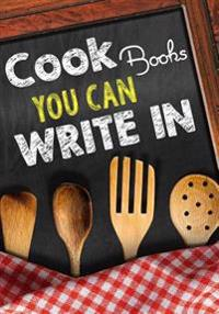 Cookbooks You Can Write in: Blank Recipe Cookbook, 7 X 10, 100 Blank Recipe Pages